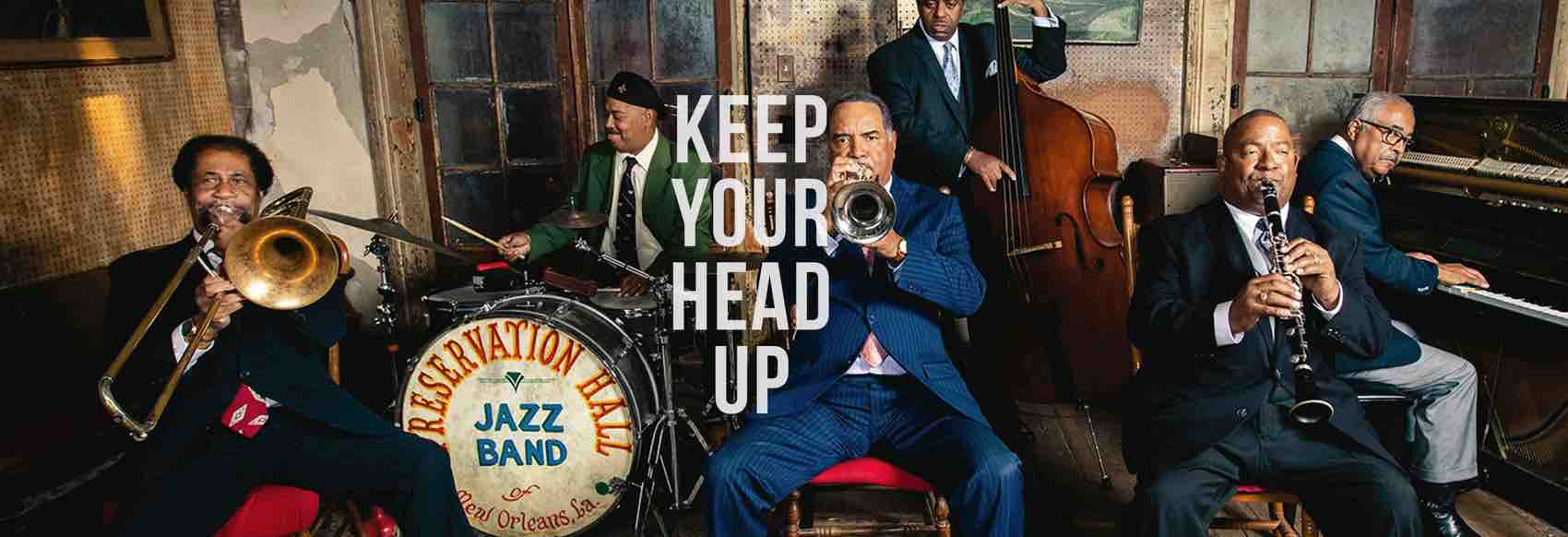 Keep your Head Up. This jazz band is the oldest, most likely in action at Preservation Hall